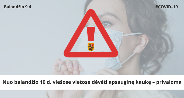 Nuo balandžio 10 d. viešose vietose dėvėti apsauginę kaukę – privaloma!